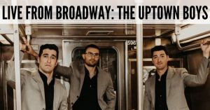Live from Broadway The Uptown Boys